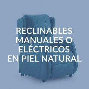 RECLINABLES MANUALES O ELÉCTRICOS EN PIEL NATURAL